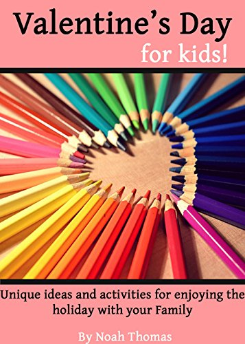 Valentine's Day for Kids!: Unique ideas and activities for enjoying the holiday with your