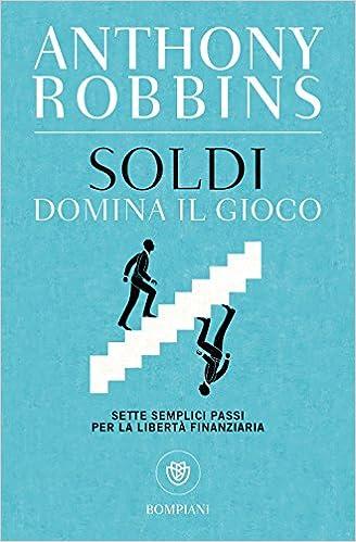 Anthony Robbins - Soldi. Domina il gioco. Sette semplici passi per la libertà finanziaria