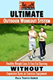 Ultimate Outdoor Workout System: Healthy Weight Loss & Fast Fat Burning Without Expensive Gyms or Exercise Equipment (How To Get Fit Free Book 1)