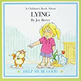 A Children's Book About LYING (Help Me Be Good Series)