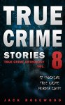 True Crime Stories Volume 8: 12 Shocking True Crime Murder Cases (True Crime Anthology) by [Rosewood, Jack]