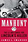 Manhunt: The 12-Day Chase to Catch Lincoln's Killer (P.S.)