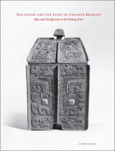 Max Loehr and the Study of Chinese Bronzes: Style and Classification in the History of Art (Cornell East Asia)