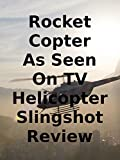 Review: Rocket Copter As Seen On TV Helicopter Slingshot Review
