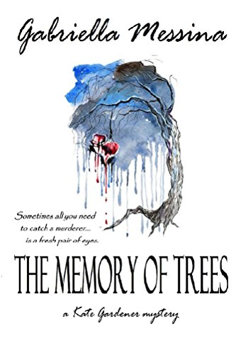 The Memory of Trees (Kate Gardener mysteries Book 1) by [Messina, Gabriella]