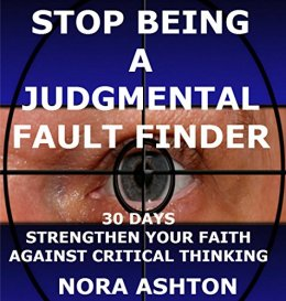 STOP BEING A JUDGMENTAL FAULT FINDER: 30 Days: Strengthen Your Faith by [Ashton, Nora]