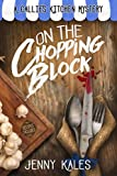 On the Chopping Block (A Callie's Kitchen Mystery Book 1)
