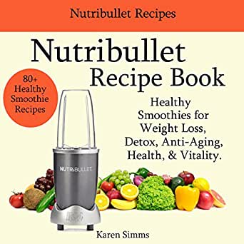 Nutribullet Recipe Book - Healthy Smoothies for Weight