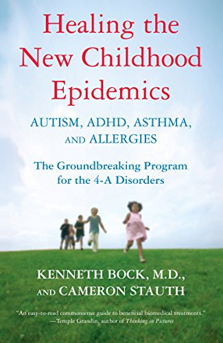 Healing the New Childhood Epidemics: Autism, ADHD, Asthma, and Allergies: The Groundbreaking Program for the 4 A Disorders