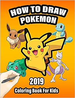 How To Draw Pokemon Coloring Book For Kids Learn To Draw Easy Pokemon Characters In Simple Steps Let S Draw And Color Pokemon For Beginners Press Pretty Happy 9781077662094 Amazon Com Books