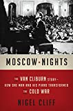 Moscow Nights: The Van Cliburn Story-How One Man and His Piano Transformed the Cold War