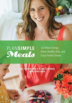 Plan Simple Meals: Get More Energy, Raise Healthy Kids, and Enjoy Family Dinner by [Moran, Mia]