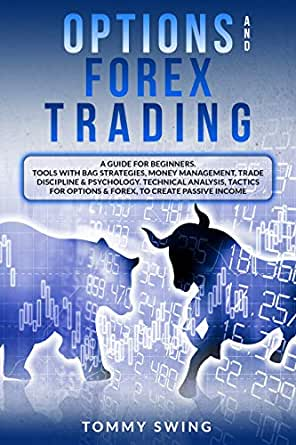 Amazon.com: OPTIONS AND FOREX TRADING: A Guide For ...