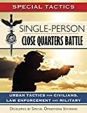 Single-Person Close Quarters Battle: Urban Tactics for Civilians, Law Enforcement and Military (Special Tactics Manuals Book 1)