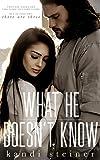 What He Doesn't Know (What He Doesn't Know Duet Book 1)
