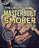 The Unofficial Masterbuilt Smoker Cookbook: Complete Smoker Cookbook for Your Electric Smoker, The Ultimate Guide for Smoking Meat, Fish, Poultry and Vegetables: Book 2