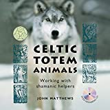 Celtic Totem Animals: Working with Shamanic Helpers