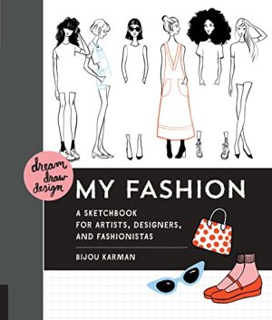 Dream, Draw, Design My Fashion: A Sketchbook for Artists, Designers, and Fashionistas
