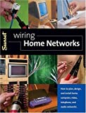 Wiring Home Networks: How to Plan, Design, and Install Home Computer, Video, Telephone, and Audio Systems