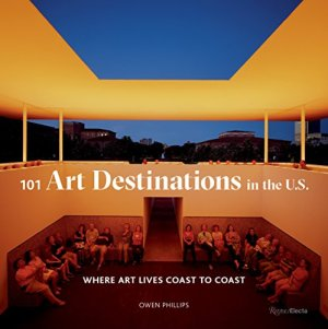 101 Art Destinations in the U.S: Where Art Lives Coast to Coast (ELECTA)