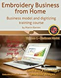 Embroidery Business from Home: Business Model and Digitizing Training Course (Embroidery Business from Home by Martin Barnes) (Volume 1)