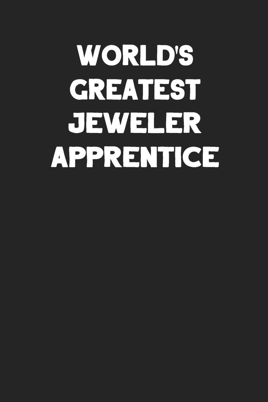 World's Greatest Jeweler Apprentice: Blank Lined Composition Notebook Journals to Write In