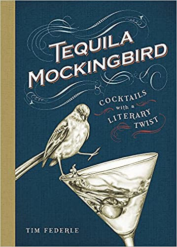 Tequila Mockingbird: Cocktails with a Literary Twist book