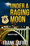 Under a Raging Moon (River City Crime Novel Book 1)