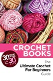 Crochet: Crochet Books: 30 Crochet Patterns In 30 Days With The Ultimate Crochet Guide! (crochet patterns on kindle free, crochet patterns, crochet books, ... crocheting, crochet magazine Book 1)