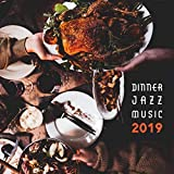 Dinner Jazz Music 2019 – Smooth Jazz Perfect for Family Meal Time, Background for Elegant Restaurants, Easy Listening Vintage Melodies