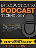 Introduction to Podcast Technology: Discover the Essential Tools and Techniques You Need to Record, Produce, and Launch Your Podcast