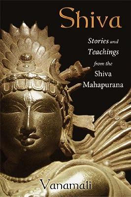 Amazon Com Shiva Stories And Teachings From The Shiva Mahapurana 9781620552483 Vanamali Books