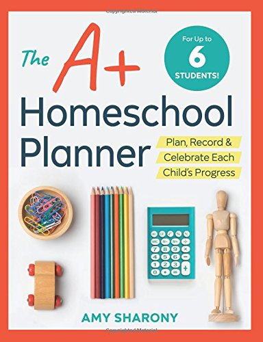 The A+ Homeschool Planner: Plan, Record, and Celebrate Each Child's Progress