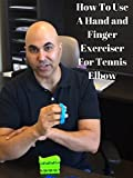 How To Use A Hand and Finger Exerciser For Tennis Elbow