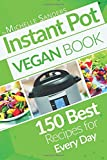 Product review for Vegan Instant Pot Cookbook: 150 Best Vegetarian Recipes. Healthy Meals For Every Day.