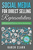 Social Media for Direct Selling Representatives: Ethical and Effective Online Marketing (Volume 1)