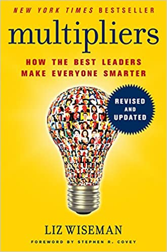 Multipliers, Revised and Updated: How the Best Leaders Make Everyone  Smarter: Wiseman, Liz: 9780062663078: Amazon.com: Books