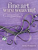 Fine Art Wire Weaving: Weaving Techniques for Stunning Jewelry Designs