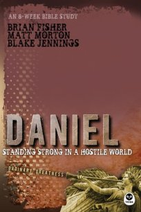 Daniel: Standing Strong in a Hostile World (Ordinary Greatness): Morton,  Matt, Jennings, Blake, Fisher, Brian: 9781612911441: Amazon.com: Books