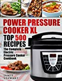 Power Pressure Cooker XL Top 500 Recipes: The Complete Electric Pressure Cooker Cookbook