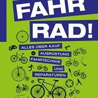 Fahr Rad! : Alles über Kauf, Ausrüstung, Fahrtechnik und Reparaturen / Kerstin Finkelstein ; Regina Marunde