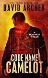 Code Name Camelot - An Action Thriller Novel (A Noah Wolf Novel, Thriller, Action, Mystery Book 1)