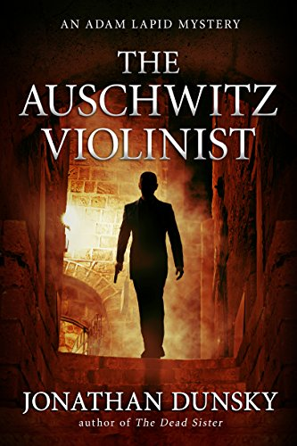 The Auschwitz Violinist (Private Investigator Adam Lapid Historical Mystery, Thriller, and Suspense series Book 3) by [Dunsky, Jonathan]