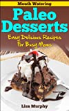 Product review for Mouth Watering Paleo Desserts: Easy, Delicious Recipes For Busy Moms