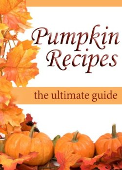 Pumpkin Recipes :The Ultimate Recipe Guide - Over 30 Delicious & Best Selling Recipes by [Palmar, Jacob, Books, Encore]