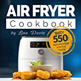 Air Fryer Cookbook: Tasty 550 Quick & Easy Days of Air Fryer Cooking: Air Fryer Cookbook for Beginners: Air Fryer Cookbook