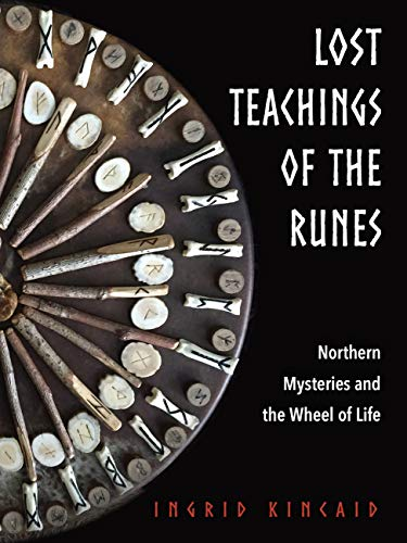 Lost Teachings of the Runes: Northern Mysteries and the Wheel of Life by [Kincaid, Ingrid]
