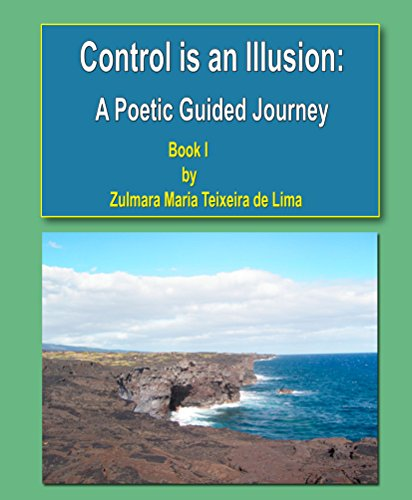Control is an Illusion I: A Poetic Guided Journey by [Teixeira de Lima, Zulmara Maria]