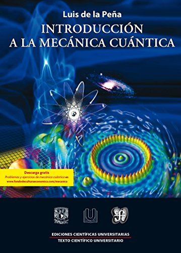 Introducción a la mecánica cuántica (Ediciones Cientificas Universitarias / Scientific Publishing...