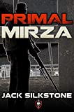 PRIMAL Mirza (A PRIMAL Action Thriller) (The PRIMAL Series)